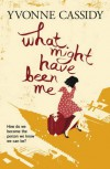 What Might Have Been Me - Yvonne Cassidy