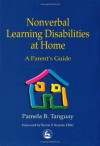 Nonverbal Learning Disabilities at Home: A Parent's Guide - Pamela B. Tanguay
