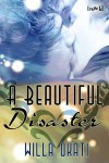A Beautiful Disaster - Willa Okati