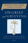 On Grief and Grieving: Finding the Meaning of Grief Through the Five Stages of Loss - Elisabeth Kübler-Ross, David Kessler