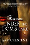 Under a Dom's Care (Extreme Book 2) - Sam Crescent
