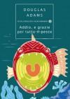 Addio e grazie per tutto il pesce (Guida galattica per gli autostoppisti, #4) - Douglas Adams, Laura Serra