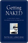 Getting Naked: A Business Fable about Shedding the Three Fears That Sabotage Client Loyalty - Patrick Lencioni