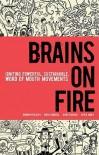 Brains on Fire: Igniting Powerful, Sustainable, Word of Mouth Movements - Robbin Phillips, Spike Jones, Greg Cordell, Geno Church