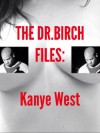 The Dr.Birch Files: Kanye West - mike valasek
