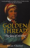 The Golden Thread: The Story of Writing - Ewan Clayton