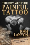 The Boy with the Painful Tattoo - Josh Lanyon