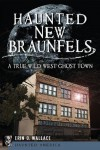 Haunted New Braunfels: A True Wild West Ghost Town (TX) (Haunted America) - Erin O. Wallace