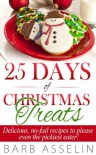 25 Days of Christmas Treats: Delicious, no-fail recipes to please even the pickiest eater! - Barb Asselin
