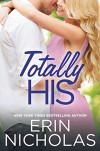 Totally His (Opposites Attract) - Erin Nicholas