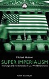 Super Imperialism - New Edition: The Origin and Fundamentals of U.S. World Dominance - Michael Hudson