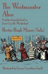 The Westminster Alice: A Political Parody Based On Lewis Carroll's Wonderland - Saki, Francis Carruthers Gould, Hugh Cahill, Francis R. Gould