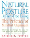Natural Posture for Pain-Free Living: The Practice of Mindful Alignment - Kathleen Porter