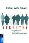 Verraten: Sechs Freunde, ein Spitzel, mein Land und ein Traum - Inga Wolfram