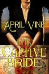 His Captive Bride - April Vine