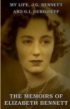 My Life: J.G. Bennett and G.I. Gurdjieff: The Memoirs of Elizabeth Bennett - Elizabeth Bennett
