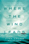 Where the Wind Leads: A Refugee Family's Miraculous Story of Loss, Rescue, and Redemption - Vinh Chung, Tim Downs