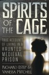 Spirits of the Cage: True Accounts of Living in a Haunted Medieval Prison - Richard Estep, Vanessa Mitchell