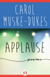 Applause: Poems - Carol Muske-Dukes