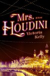 Mrs. Houdini: A Novel - Victoria Kelly
