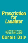 Prescription for Laughter: 150 Hilariously Lame Medical Jokes to Help You Heal with Humor (The Totally Lame Joke Book Series) (Volume 3) - Bonnie Daly