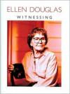 Witnessing - Ellen Douglas