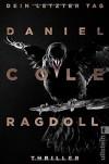 Ragdoll - Dein letzter Tag: Thriller (Ein Daniel-Cole-Thriller, Band 1) - Daniel H Cole, Conny Lösch