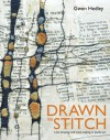 Drawn to Stitch: Line, Drawing, and Mark-Making in Textile Art - Gwen Hedley