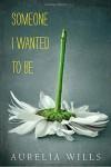 Someone I Wanted to Be - Aurelia Wills