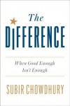 The Difference: When Good Enough Isn't Enough - Subir Chowdhury