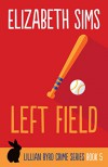Left Field (Lillian Byrd Crime Series Book 5) - Elizabeth Sims