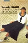 La mort, l'amour et les vagues - Yasushi Inoue, Aude Fieschi