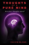 Thoughts of a Pure Mind: Are Your Thoughts Pure? - Calvin Bland