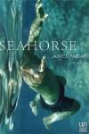 Seahorse: A Novel - Janice Pariat