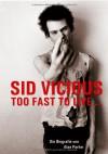 Sid Vicious: Too fast to live. Die Biografie von Alan Parker - Alan Parker