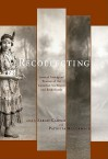 Recollecting: Lives of Aboriginal Women of the Canadian Northwest and Borderlands - Sarah Carter, Patricia Alice McCormack