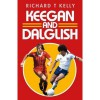 Keegan and Dalglish - Richard T. Kelly