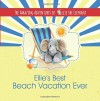 The Amazing Adventures of Ellie the Elephant - Ellie's Best Beach Vacation Ever (Volume 4) - Cornelia Murariu, Elle Fair, Marci Fair