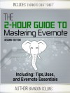 The 2 Hour Guide to Mastering Evernote - Including: Tips, Uses, and Evernote Essentials [2nd Edition] - Brandon Collins