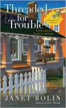 Threaded for Trouble - Janet Bolin