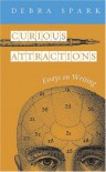 Curious Attractions: Essays on Fiction Writing - Debra Spark