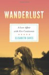 Wanderlust: A Love Affair with Five Continents - Elisabeth Eaves