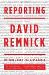 Reporting: Writings from The New Yorker - David Remnick