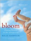 Bloom: Finding Beauty in the Unexpected--A Memoir -