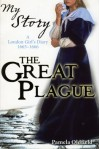 The Great Plague: A London Girl's Diary, 1665-1666 - Pamela Oldfield