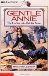 Gentle Annie: The True Story of a Civil War Nurse - Mary Francis Shura