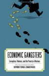Economic Gangsters: Corruption, Violence, and the Poverty of Nations - Raymond Fisman