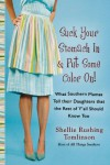 Suck Your Stomach In and Put Some Color On!: What Southern Mamas Tell Their Daughters that the Rest of Y'all Should Know Too - Shellie Rushing Tomlinson