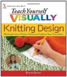 Teach Yourself Visually Knitting Design: Working from a Master Pattern to Fashion Your Own Knits - Sharon Turner