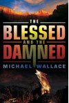 The Blessed and the Damned - Michael  Wallace